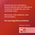 Muchas gracias por los mensajes y buenos deseos, me alientan a continuar trabajando por una sociedad mejor. Mas justa, más solidaria, más democrática. Por una Argentina socialista.